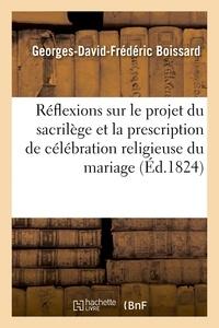 Georges-David-Frédéric Boissard - Réflexions sur le projet relatif au sacrilège et sur l'idée de prescrire la célébration du mariage.