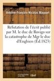 Antoine-François-Nicolas Maquart - Réfutation de l'écrit publié par M. le duc de Rovigo sur la catastrophe de Mgr le duc d'Enghien.