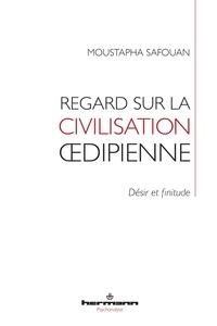 Moustapha Safouan - Regard sur la civilisation oedipienne - Désir et finitude.