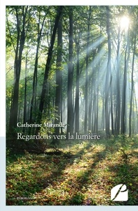 Catherine Mirande - Regardons vers la lumière.