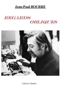 Jean-Paul Bourre - Regards obliques.