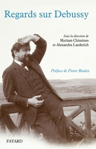 Myriam Chimènes et Alexandra Laederich - Regards sur Debussy.