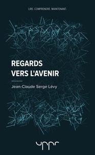Jean-Claude Serge Lévy - Regards vers l'avenir.