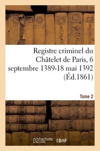 Dumont - Registre criminel du Châtelet de Paris, 6 septembre 1389-18 mai 1392. Tome 2.