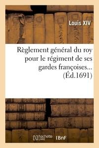 Louis XIV - Règlement général du roy pour le régiment de ses gardes françoises... (Éd.1691).