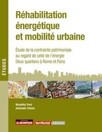 Antonella Tufano et Nicoletta Trasi - Réhabilitation énergétique et mobilité urbaine - Etude de la contrainte patrimoniale au regard de celle de l'énergie - Deux quartiers à Rome et Paris.
