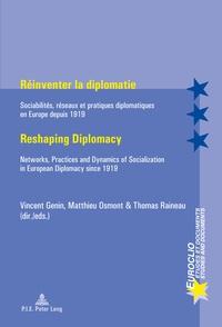 Vincent Genin et Matthieu Osmont - Réinventer la diplomatie - Sociabilités, réseaux et pratiques diplomatiques en Europe depuis 1919.