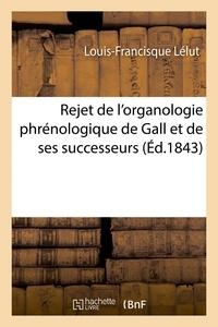 Louis-Francisque Lélut - Rejet de l'organologie phrénologique de Gall et de ses successeurs.
