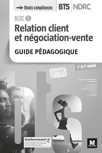 Patrick Roussel - Relation client et négociation-vente Bloc 1 BTS NDRC 1re et 2e années - Guide pédagogique.