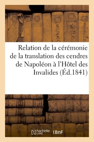 Relation de la cérémonie de la translation des cendres de Napoléon à l'Hôtel des Invalides.