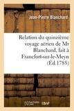 Jean-Pierre Blanchard - Relation du quinzième voyage aërien, fait à Francfort-sur-le-Meyn, le 3 octobre 1785 , dédié.