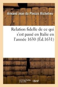 Armand Jean du Plessis Richelieu - Relation fidelle de ce qui s'est passé en Italie en l'année 1630.