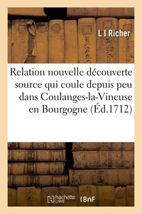 Richer - Relation nouvelle découverte d'une source qui coule depuis peu dans Coulanges-la-Vineuse Bourgogne.