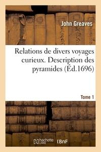 John Greaves - Relations de divers voyages curieux. Tome 1 - Description des pyramides.