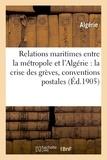 Algérie - Relations maritimes entre la métropole et l'Algérie, crise des grèves, amélioration des conventions.