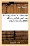 Louis Duménil - Remarques sur le traitement chirurgical de quelques anévrismes.