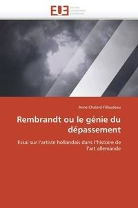 Anne Chalard-Fillaudeau - Rembrandt ou le génie du dépassement.