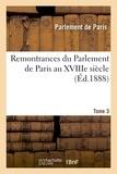 De paris Parlement - Remontrances du Parlement de Paris au XVIIIe siècle. Tome 3.