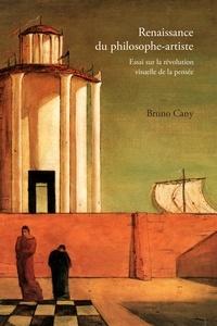 Bruno Cany - Renaissance du philosophe-artiste - Essai sur la révolution visuelle de la pensée.
