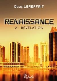 Denis Lereffait - Renaissance Tome 2 : Révélation.