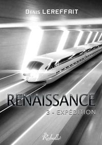Denis Lereffait - Renaissance - 3 - Expédition.