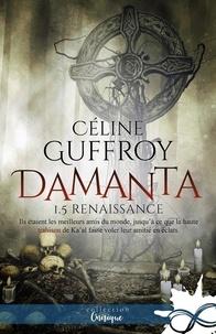 Céline Guffroy - Damanta 1 : Renaissance - Damanta, T1.5.