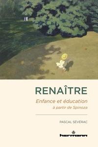 Pascal Sévérac - Renaître - Enfance et éducation à partir de Spinoza.