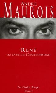 André Maurois - René ou la vie de Chateaubriand.