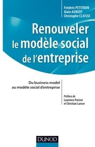 Frédéric Petitbon et Alain Aubert - Renouveler le modèle social de l'entreprise - Du business model au modèle social d'entreprise.