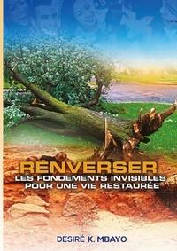 Mbayo desire K. - Renverser les fondements invisibles pour une vie restaurée.