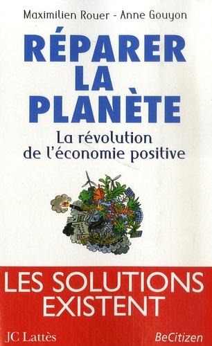 Maximilien Rouer et Anne Gouyon - Réparer la planète - La révolution de l'économie positive.