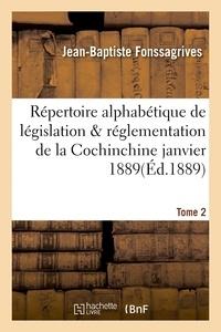 Jean-Baptiste Fonssagrives - Répertoire alphabétique de législation et de réglementation de la Cochinchine janvier 1889 Tome 2.
