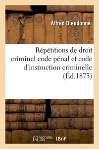 Dieudonné - Répétitions de droit criminel code pénal et code d'instruction criminelle.