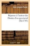 Jean-jacques Paulet - Reponse a l'auteur des doutes d'un provincial - proposes a mm. les medecins-commissaires, charges pa.