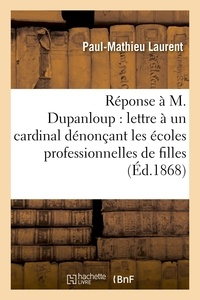Paul-Mathieu Laurent - Réponse à M. Dupanloup sur sa lettre à un cardinal dénonçant les écoles professionnelles de filles.