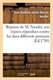 Naudet - Réponse aux injures répandues contre lui dans différents journaux.