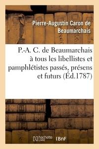 Pierre-Augustin Caron de Beaumarchais - Réponse de P.-A. C. de Beaumarchais à tous les libellistes et pamphlétistes passés.
