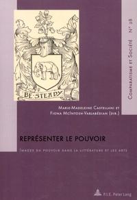 Marie-Madeleine Castellani et Fiona McIntosh-Varjabédian - Représenter le pouvoir - Images du pouvoir dans la littérature et les arts.