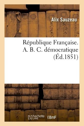 Alix Sauzeau - République Française. A. B. C. démocratique.