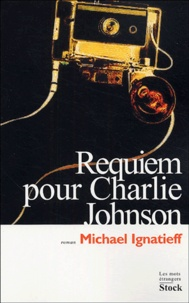 Michael Ignatieff - Requiem pour Charlie Johnson.