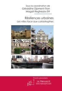 Géraldine Djament-Tran et Magali Reghezza-Zitt - Résiliences urbaines - Les villes face aux catastrophes.