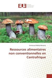 Emmanuel Mbétid-Bessane - Ressources alimentaires non conventionnelles en Centrafrique.