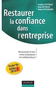 Frédéric Petitbon et Alain Reynaud - Restaurer la confiance dans l'entreprise - Renouveler le lien entre employeur et collaborateurs.