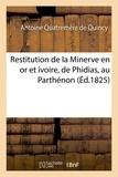 Antoine Quatremère de Quincy - Restitution de la Minerve en or et ivoire, de Phidias, au Parthénon.