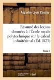 Augustin-Louis Cauchy - Résumé des leçons données à l'École royale polytechnique sur le calcul infinitésimal Tome 1.
