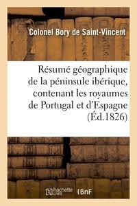 Jean-Baptiste-Geneviève-Marcel Bory de Saint-Vincent - Résumé géographique de la péninsule ibérique, contenant les royaumes de Portugal et d'Espagne.