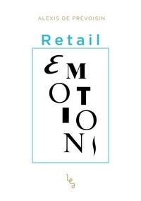 Alexis de Prévoisin - Retail émotions.