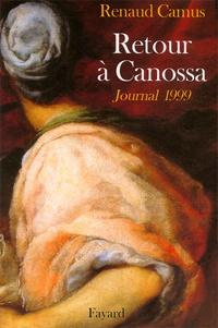 Renaud Camus - Retour à Canossa. - Journal 1999.