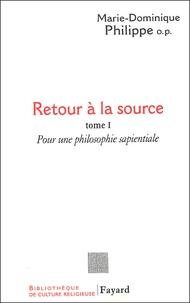 Marie-Dominique Philippe - Retour à la source - Tome 1 : Pour une philosophie sapientiale.