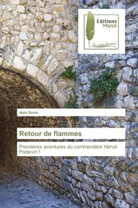 Alain Denis - Retour de flammes - Premières aventures du commandant Hervé Poitevin !.